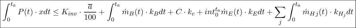\boxed{ \int_0^{t_a} P(t) \cdot x dt \le K_{inv} \cdot  \frac{\overline{a}}{100}  +  \int_{0}^{t_a} \dot{m}_B (t) \cdot  k_B dt  +  C \cdot k_c  +  int_{0}^{t_a} \dot{m}_E (t) \cdot k_E dt  +  \sum_{j} \int_{0}^{t_a} \dot{m}_H_j (t) \cdot  k_{H_j} dt }