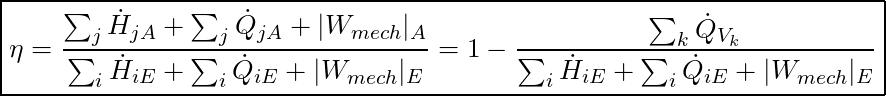 \boxed{ \eta = \frac{\sum_{j} \dot{H}_{jA} + \sum_{j} \dot{Q}_{jA} + | W_{mech}|_A}{ \sum_{i} \dot{H}_{iE} + \sum_{i} \dot{Q}_{iE} + | W_{mech}|_E} = 1 - \frac{\sum_{k} \dot{Q}_{V_k}}{\sum_i \dot{H}_{iE} + \sum_i \dot{Q}_{iE} + |W_{mech}|_E} }