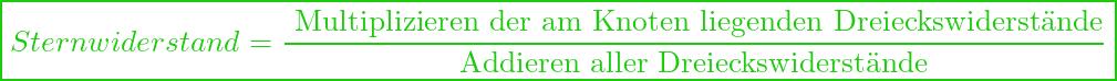 \boxed{ Sternwiderstand = \frac{\text{ Multiplizieren der am Knoten liegenden Dreieckswiderstände}}{\text{Addieren aller Dreieckswiderstände}}}