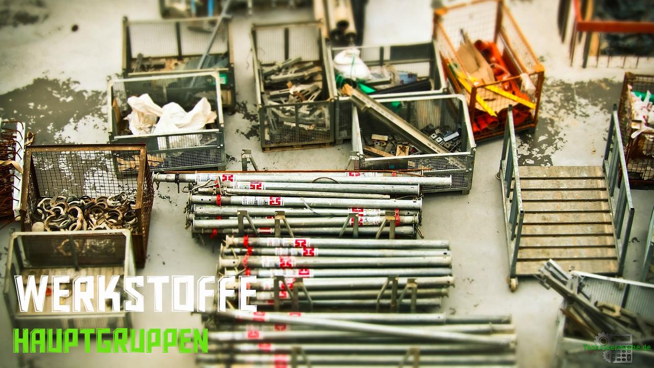 Werkstoffgruppen - Werkstoffe - Baustelle