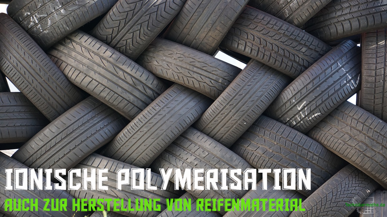 Ionische Polymerisation - Autoreifen
