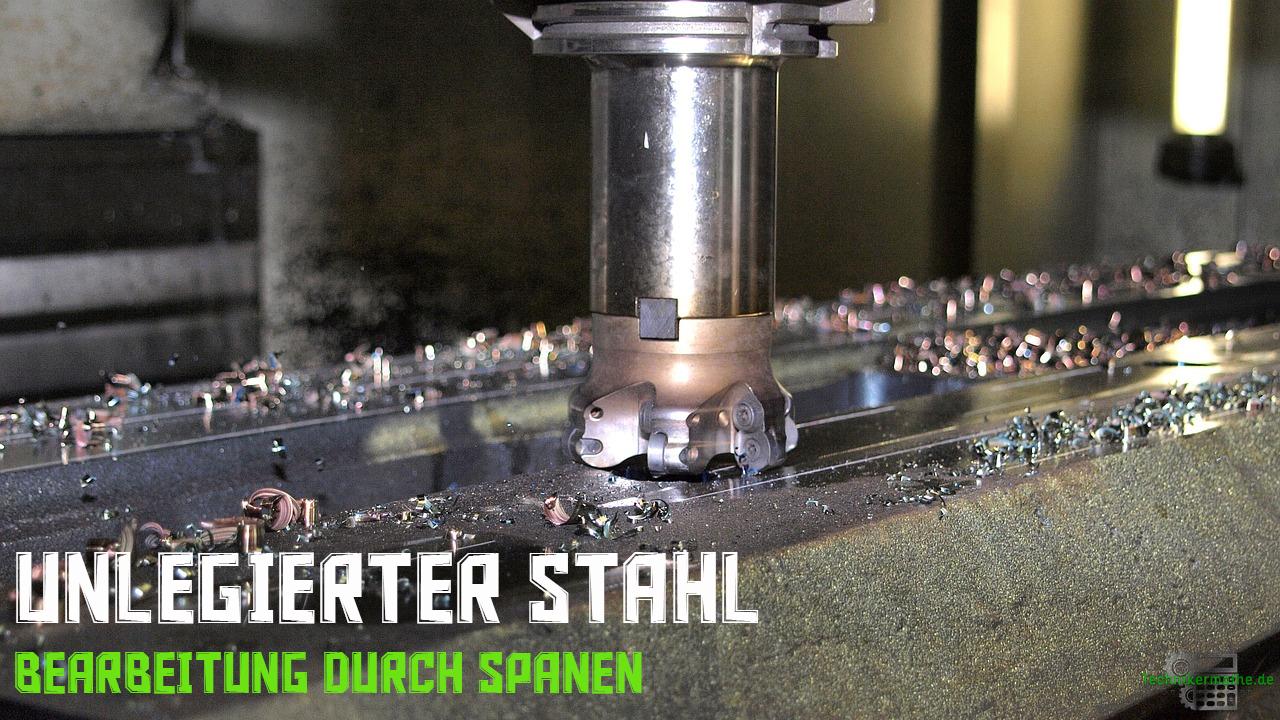 Unlegierte Stähle - Spanen von Stahl