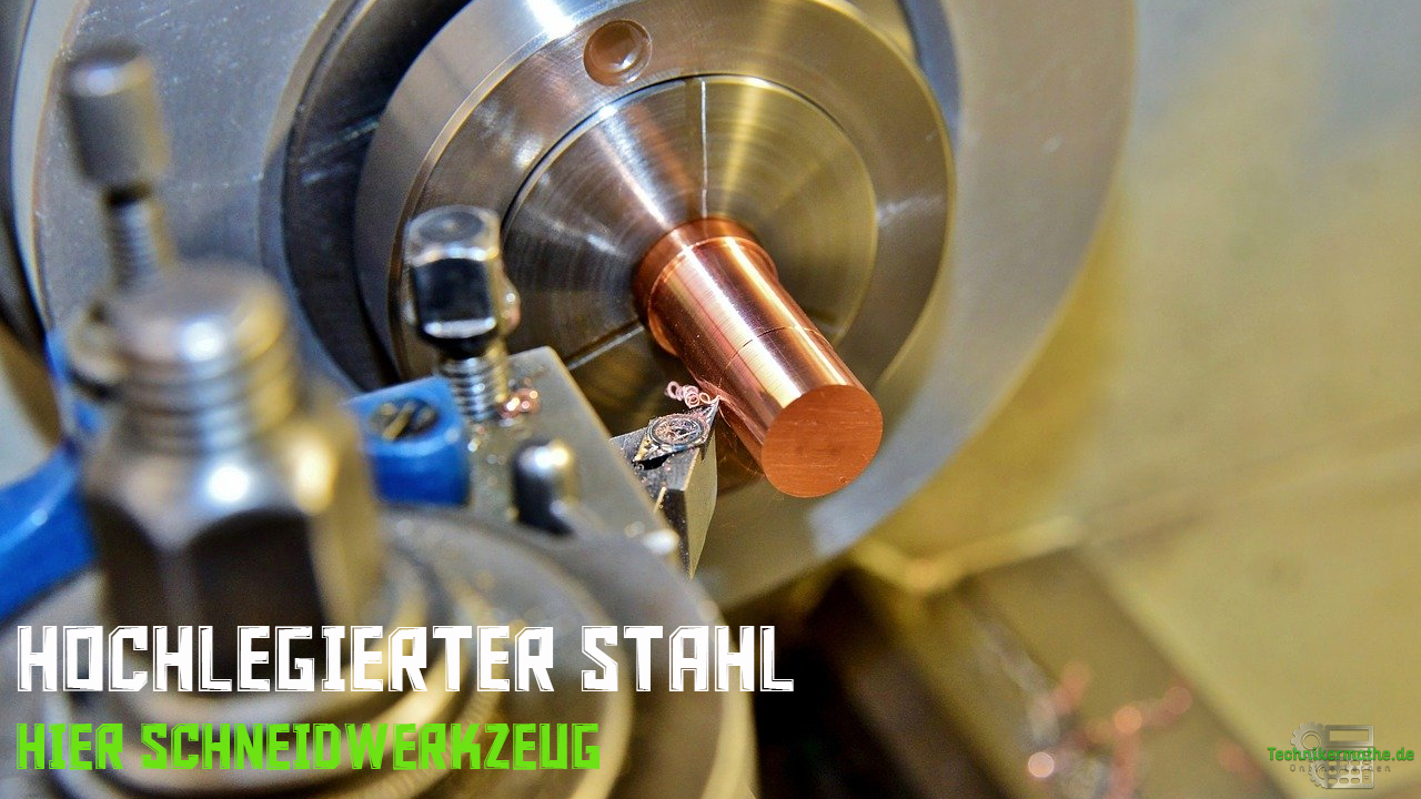Hochlegierter Stahl - Schneidwerkzeug