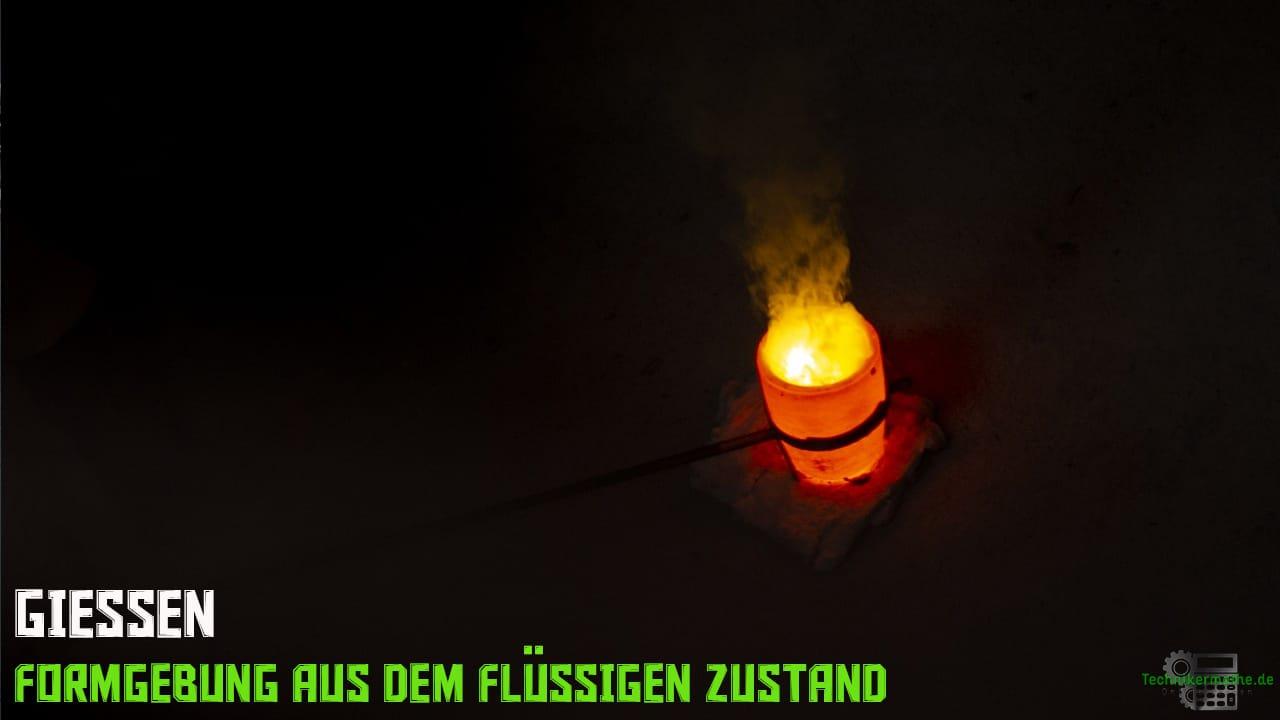Gießen - Formgebung aus flüssigen Zustand