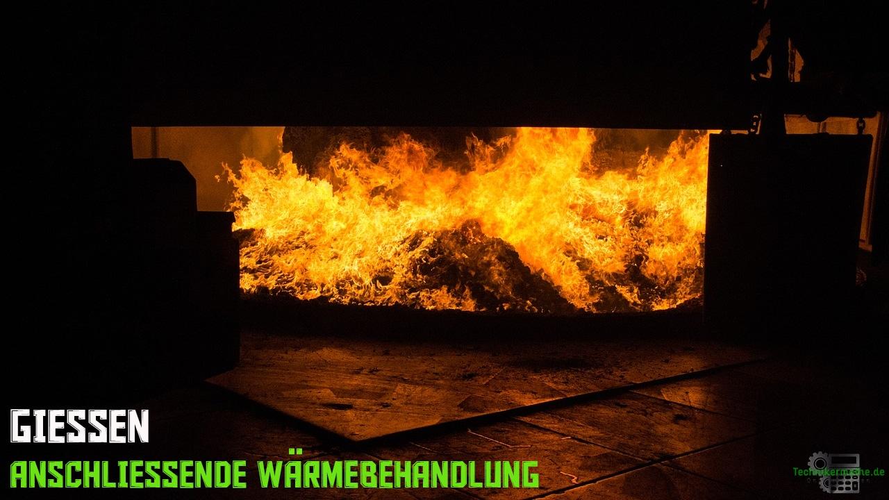 Gießen - anschließende Wärmebehandlung