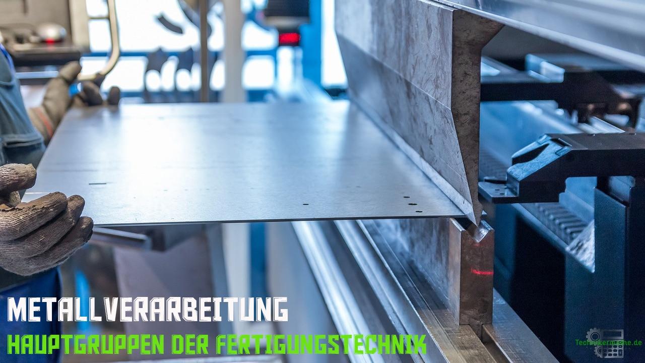 Metallverarbeitung - Hauptgruppen der Fertigungstechnik