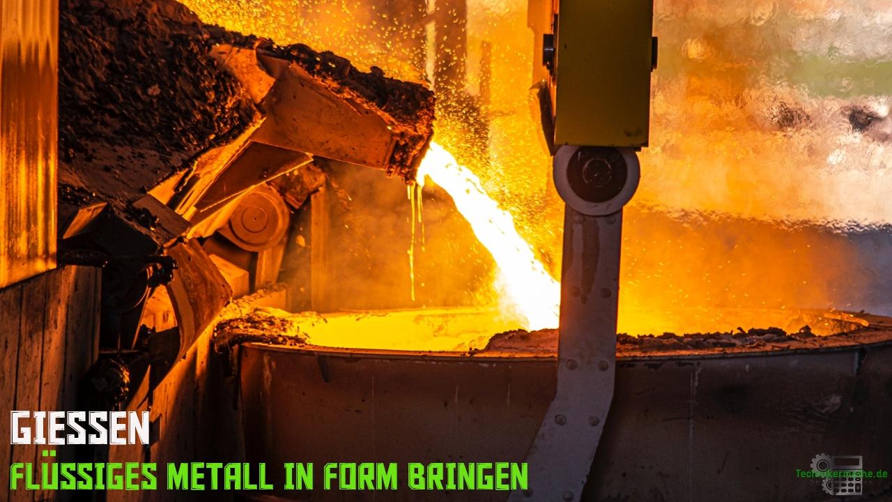 Gießen - Flüssiges Metall in Form bringen
